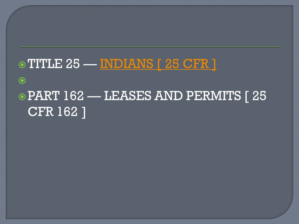 TITLE 25 — INDIANS [ 25 CFR ] PART 162 — LEASES AND PERMITS [ 25 CFR 162 ]
